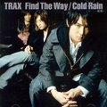 TRAX Find The Way / Cold Rain ■収録曲/ Find The Way/ ...